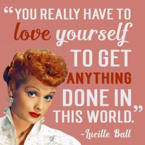 You Really Have To Love Yourself!