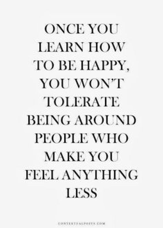 Learn to be happy and don't be anything less! Quotes