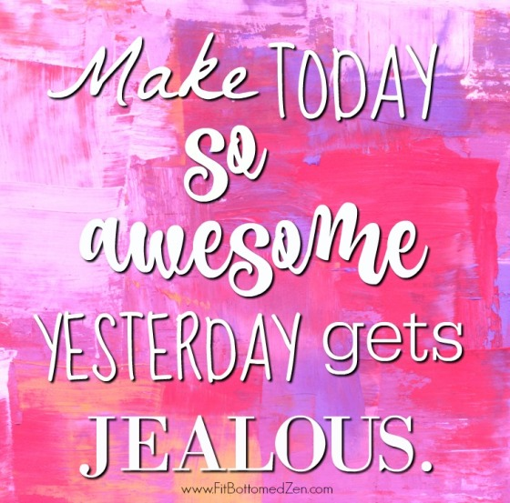 Make today so awesome! QUOTE